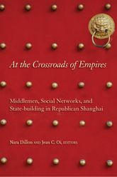 At the Crossroads of EmpiresMiddlemen, Social Networks, and State-Building in Republican Shanghai