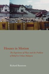 Houses in MotionThe Experience of Place and the Problem of Belief in Urban Malaysia