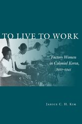 To Live to WorkFactory Women in Colonial Korea, 1910–1945$