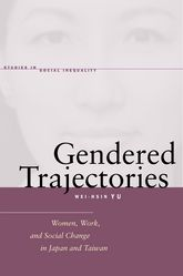 Gendered TrajectoriesWomen, Work, and Social Change in Japan and Taiwan$