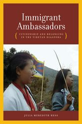 Immigrant AmbassadorsCitizenship and Belonging in the Tibetan Diaspora$