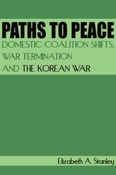 Paths to PeaceDomestic Coalition Shifts, War Termination and the Korean War