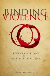 Binding ViolenceLiterary Visions of Political Origins