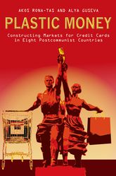 Plastic MoneyConstructing Markets for Credit Cards in Eight Postcommunist Countries
