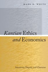 Kantian Ethics and EconomicsAutonomy, Dignity, and Character$
