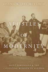 Apostles of Modernity – Saint-Simonians and the Civilizing Mission in Algeria - Stanford Scholarship Online