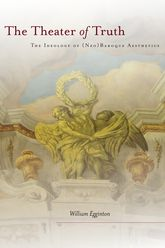 The Theater of Truth – The Ideology of (Neo)Baroque Aesthetics - Stanford Scholarship Online