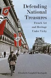 Defending National TreasuresFrench Art and Heritage Under Vichy$