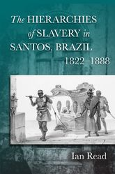 The Hierarchies of Slavery in Santos, Brazil, 1822-1888 | Stanford Scholarship Online