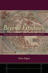 Beyond Expulsion – Jews, Christians, and Reformation Strasbourg - Stanford Scholarship Online