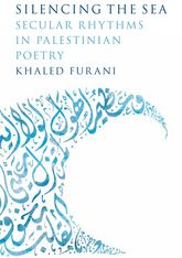 Silencing the Sea – Secular Rhythms in Palestinian Poetry - Stanford Scholarship Online