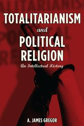 Totalitarianism and Political ReligionAn Intellectual History$