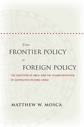 From Frontier Policy to Foreign PolicyThe Question of India and the Transformation of Geopolitics in Qing China