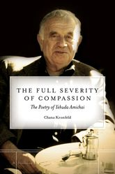 The Full Severity of CompassionThe Poetry of Yehuda Amichai