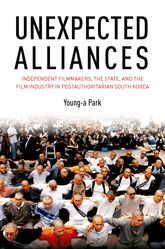 Unexpected AlliancesIndependent Filmmakers, the State, and the Film Industry in Postauthoritarian South Korea