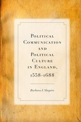Political Communication and Political Culture in England, 1558-1688