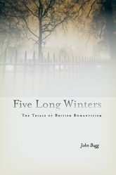 Five Long WintersThe Trials of British Romanticism$