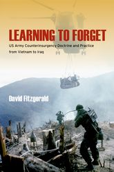 Learning to ForgetUS Army Counterinsurgency Doctrine and Practice from Vietnam to Iraq