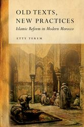Old Texts, New PracticesIslamic Reform in Modern Morocco