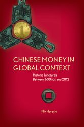 Chinese Money in Global ContextHistoric Junctures Between 600 BCE and 2012