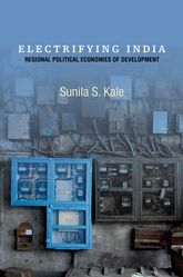 Electrifying IndiaRegional Political Economies of Development$