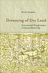 Dreaming of Dry LandEnvironmental Transformation in Colonial Mexico City