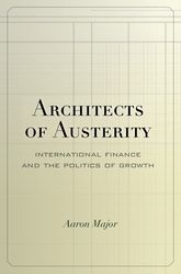 Architects of AusterityInternational Finance and the Politics of Growth