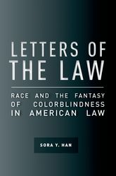 Letters of the LawRace and the Fantasy of Colorblindness in American Law