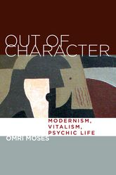 Out of CharacterModernism, Vitalism, Psychic Life