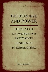 Patronage and PowerLocal State Networks and Party-State Resilience in Rural China