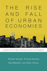 The Rise and Fall of Urban EconomiesLessons from San Francisco and Los Angeles