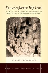 Emissaries from the Holy LandThe Sephardic Diaspora and the Practice of Pan-Judaism in the Eighteenth Century