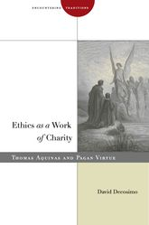 Ethics as a Work of CharityThomas Aquinas and Pagan Virtue$