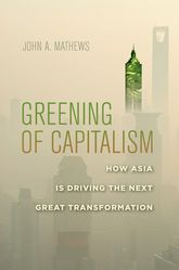 Greening of CapitalismHow Asia Is Driving the Next Great Transformation$