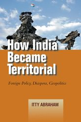 How India Became TerritorialForeign Policy, Diaspora, Geopolitics