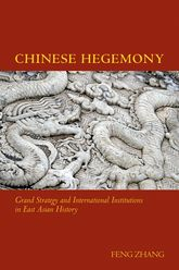 Chinese HegemonyGrand Strategy and International Institutions in East Asian History