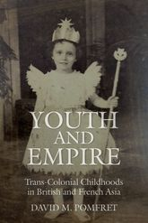 Youth and Empire: Trans-Colonial Childhoods in British and French Asia