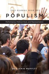 The Global Rise of PopulismPerformance, Political Style, and Representation