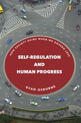 Self-Regulation and Human ProgressHow Society Gains When We Govern Less$