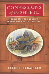 Confessions of the Shtetl – Converts from Judaism in Imperial Russia, 1817-1906 - Stanford Scholarship Online