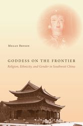Goddess on the FrontierReligion, Ethnicity, and Gender in Southwest China$