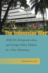 The Indonesian WayASEAN, Europeanization, and Foreign Policy Debates in a New Democracy