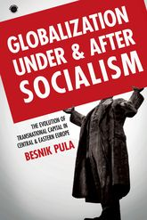 Globalization Under and After SocialismThe Evolution of Transnational Capital in Central and Eastern Europe