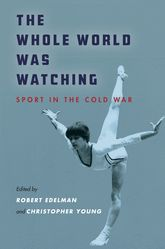 The Whole World Was Watching: Sport in the Cold War